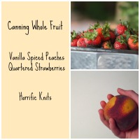 Canning Whole Fruit-Vanilla Spiced Peaches and Quartered Strawberries