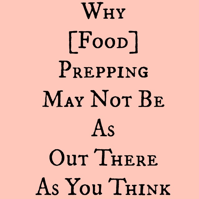 why food prepping may not be as out there as you think